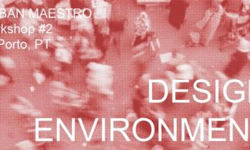 Urban Maestro Workshop#2 Design Environment: Setting up the Conditions that Enhance the Spatial Quality